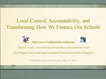 Click here to add text Click here to add text. Local Control, Accountability, and Transforming How We Finance Our Schools Elk Grove Unified School District.