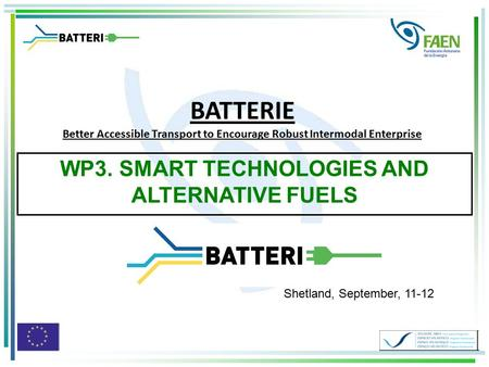 WP3. SMART TECHNOLOGIES AND ALTERNATIVE FUELS BATTERIE Better Accessible Transport to Encourage Robust Intermodal Enterprise Shetland, September, 11-12.