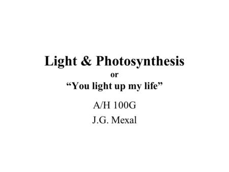 "Light & Photosynthesis or ""You light up my life"" A/H 100G J.G. Mexal."
