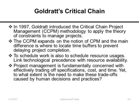 6-1 Goldratt's Critical Chain  In 1997, Goldratt introduced the Critical Chain Project Management (CCPM) methodology to apply the theory of constraints.