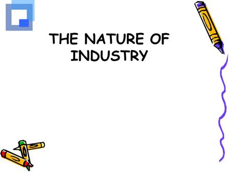 THE NATURE OF INDUSTRY.