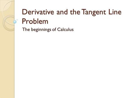 Derivative and the Tangent Line Problem