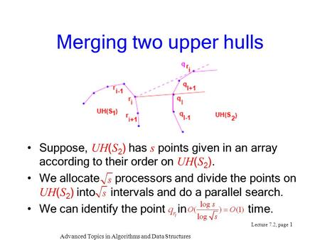 Advanced Topics in Algorithms and Data Structures Lecture 7.2, page 1 Merging two upper hulls Suppose, UH ( S 2 ) has s points given in an array according.
