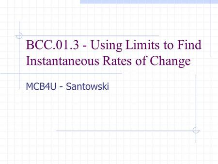 BCC.01.3 - Using Limits to Find Instantaneous Rates of Change MCB4U - Santowski.