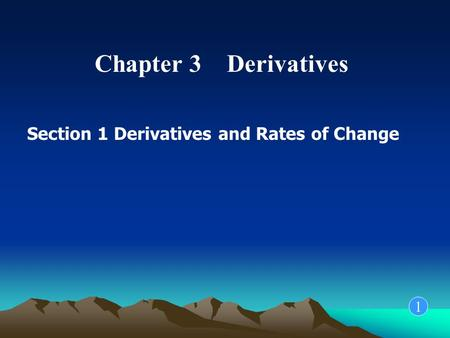 Chapter 3 Derivatives Section 1 Derivatives and Rates of Change 1.