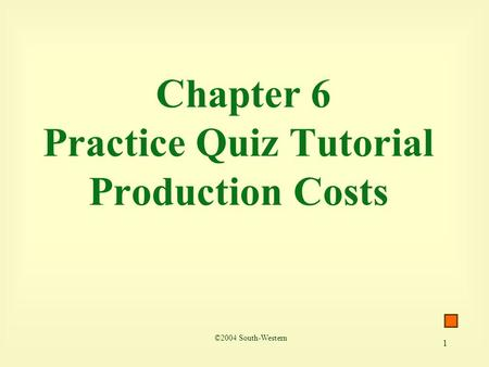 1 Chapter 6 Practice Quiz Tutorial Production Costs ©2004 South-Western.