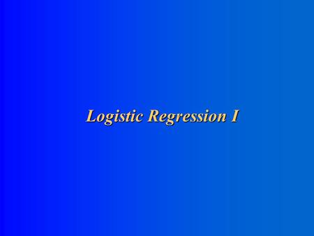 Logistic Regression I Outline Introduction to maximum likelihood estimation (MLE) Introduction to Generalized Linear Models The simplest logistic regression.