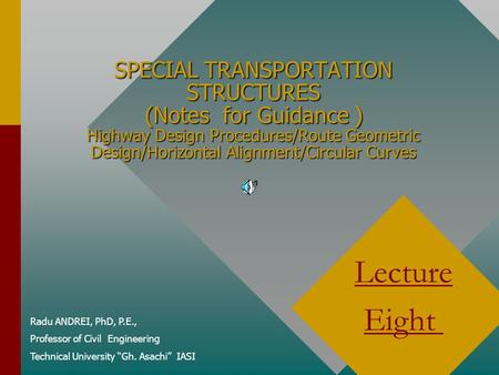 SPECIAL TRANSPORTATION STRUCTURES (Notes for Guidance ) Highway Design Procedures/Route Geometric Design/Horizontal Alignment/Circular Curves Lecture.