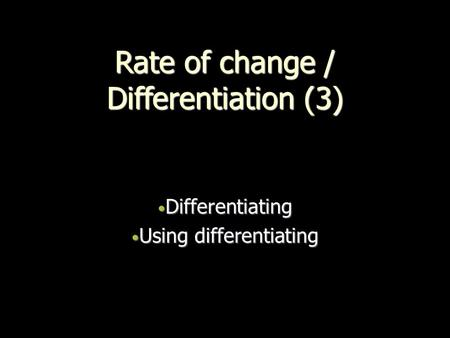 Rate of change / Differentiation (3)