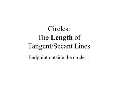 Circles: The Length of Tangent/Secant Lines