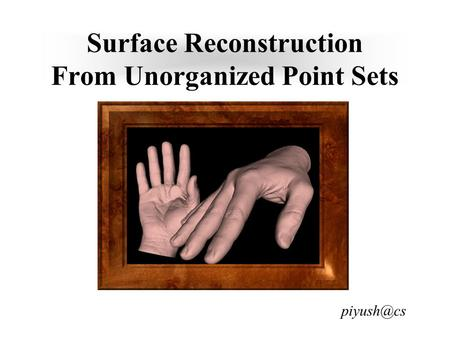 Surface Reconstruction From Unorganized Point Sets
