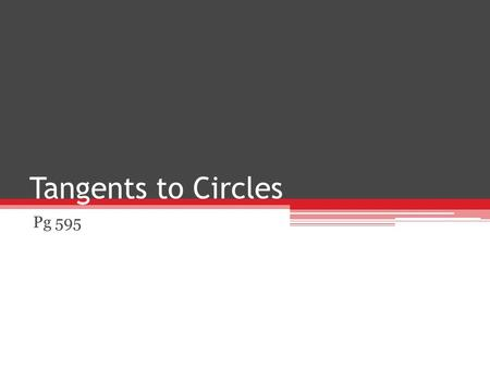 "Tangents to Circles Pg 595. Circle the set of all points equidistant from a given point ▫Center Congruent Circles ▫have the same radius ""Circle P"" or."