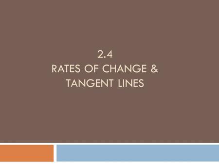 2.4 RATES OF CHANGE & TANGENT LINES. Average Rate of Change  The average rate of change of a quantity over a period of time is the slope on that interval.