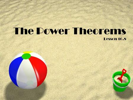 The Power Theorems Lesson 10.8