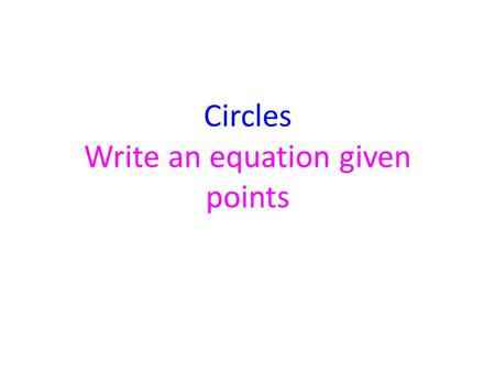 Circles Write an equation given points