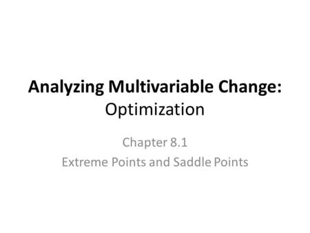 Analyzing Multivariable Change: Optimization