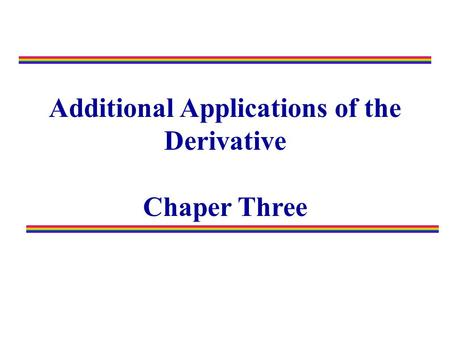 Additional Applications of the Derivative Chaper Three.