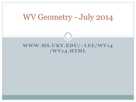 WWW.<strong>MS</strong>.UKY.EDU/~LEE/WV14 /WV14.HTML WV Geometry - July 2014.