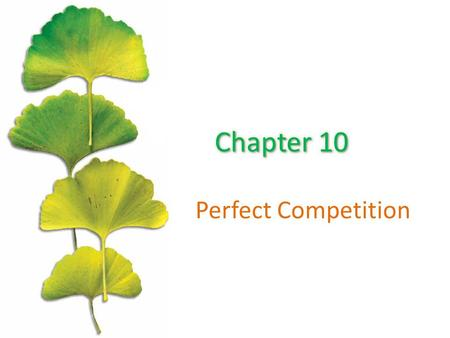 Perfect Competition. Chapter Outline ©2015 McGraw-Hill Education. All Rights Reserved. 2 The Goal Of Profit Maximization The Four Conditions For Perfect.