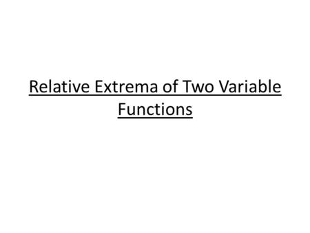 "Relative Extrema of Two Variable Functions. ""Understanding Variables"""