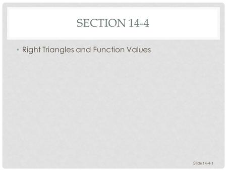 Section 14-4 Right Triangles and Function Values.