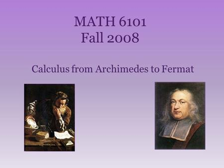 MATH 6101 Fall 2008 Calculus from Archimedes to Fermat.
