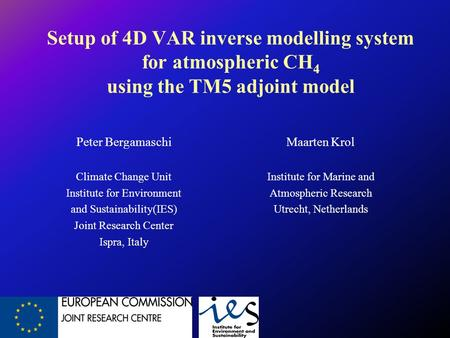 Setup of 4D VAR inverse modelling system for atmospheric CH 4 using the TM5 adjoint model Peter Bergamaschi Climate Change Unit Institute for Environment.