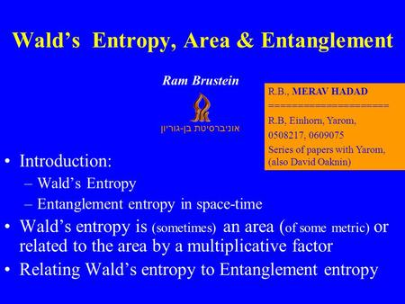 Wald's Entropy, Area & Entanglement Introduction: –Wald's Entropy –Entanglement entropy in space-time Wald's entropy is (sometimes) an area ( of some metric)