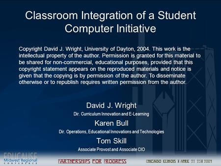 Classroom Integration of a Student Computer Initiative David J. Wright Dir. Curriculum Innovation and E-Learning Karen Bull Dir. Operations, Educational.