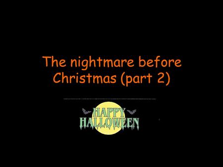 The nightmare before Christmas (part 2) Halloween monsters Frankenstein a ghost a mummy.