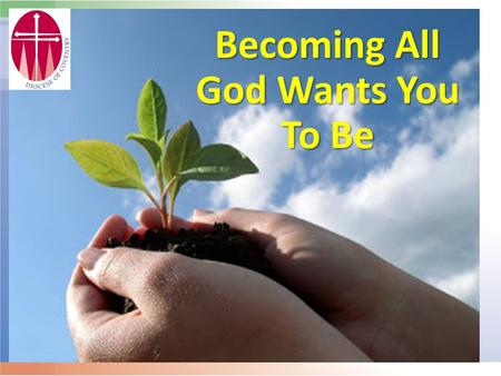 Becoming All God Wants You To Be