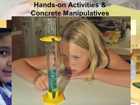 Hands-on Activities & Concrete Manipulatives. Technology for Science & Math.