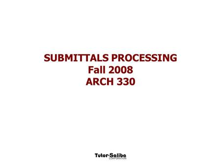 SUBMITTALS PROCESSING Fall 2008 ARCH 330