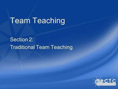 Team Teaching Section 2: Traditional Team Teaching.