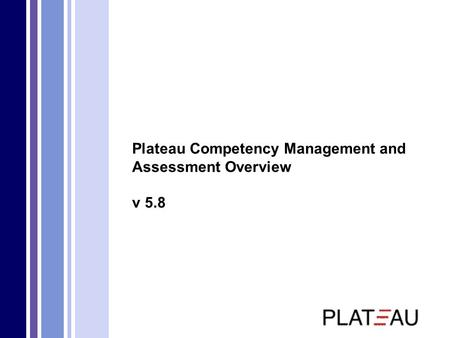 Plateau Competency Management and Assessment Overview v 5.8.
