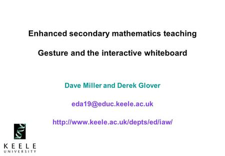 Enhanced secondary mathematics teaching Gesture and the interactive whiteboard Dave Miller and Derek Glover