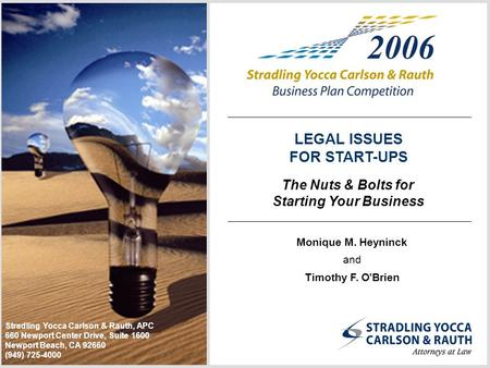 The Nuts & Bolts for Starting Your Business LEGAL ISSUES FOR START-UPS Stradling Yocca Carlson & Rauth, APC 660 Newport Center Drive, Suite 1600 Newport.