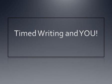 Timed Writing and YOU!.