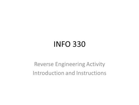 INFO 330 Reverse Engineering Activity Introduction and Instructions.