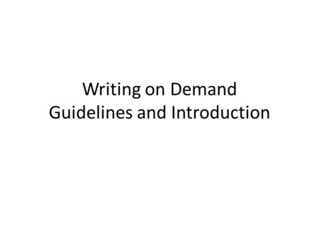 Writing on Demand Guidelines and Introduction. What is a Writing On-Demand? A 3-5 paragraph essay that argues or explains a point and provides evidence.