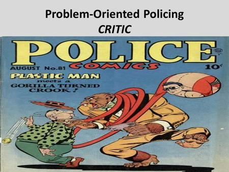 Problem-Oriented Policing CRITIC. Introduction Problem-oriented policing (POP) is an approach that seeks to – Determine the underlying complex mechanisms.