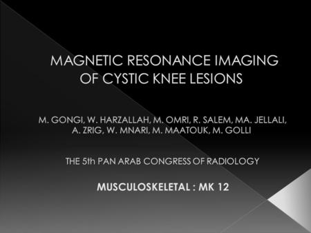 MAGNETIC RESONANCE IMAGING OF CYSTIC KNEE LESIONS M. GONGI, W