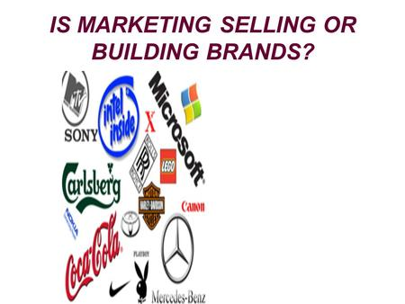 IS MARKETING SELLING OR BUILDING BRANDS?. MARKETING:OVERVIEW.