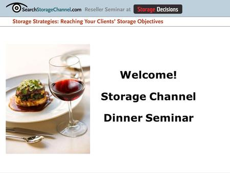 Welcome! Storage Channel Dinner Seminar. Top 10 Channel Challenges 1- Learn new technologies 2- Win new business 3- Keep customers 4- Recruit skilled.