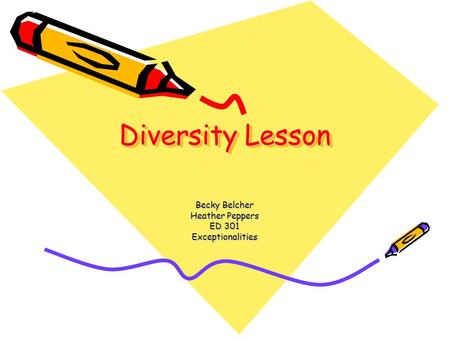 Diversity Lesson Becky Belcher Heather Peppers ED 301 Exceptionalities.