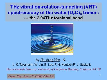 1 THz vibration-rotation-tunneling (VRT) spectroscopy of the water (D 2 O) 3 trimer : --- the 2.94THz torsional band L. K. Takahashi, W. Lin, E. Lee, F.