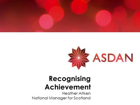 Recognising Achievement Heather Aitken National Manager for Scotland.