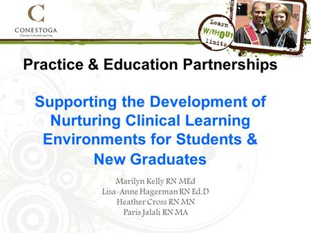 Practice & Education Partnerships Supporting the Development of Nurturing Clinical Learning Environments for Students & New Graduates Marilyn Kelly RN.