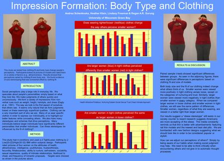 Impression Formation: Body Type and Clothing ABSTRACT This study we tested how clothing fit and body type change people's perceptions. Participants looked.