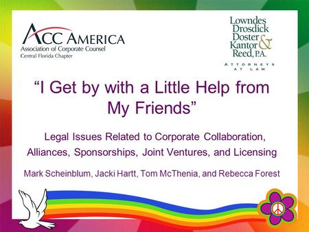 """I Get by with a Little Help from My Friends"" Legal Issues Related to Corporate Collaboration, Alliances, Sponsorships, Joint Ventures, and Licensing Mark."